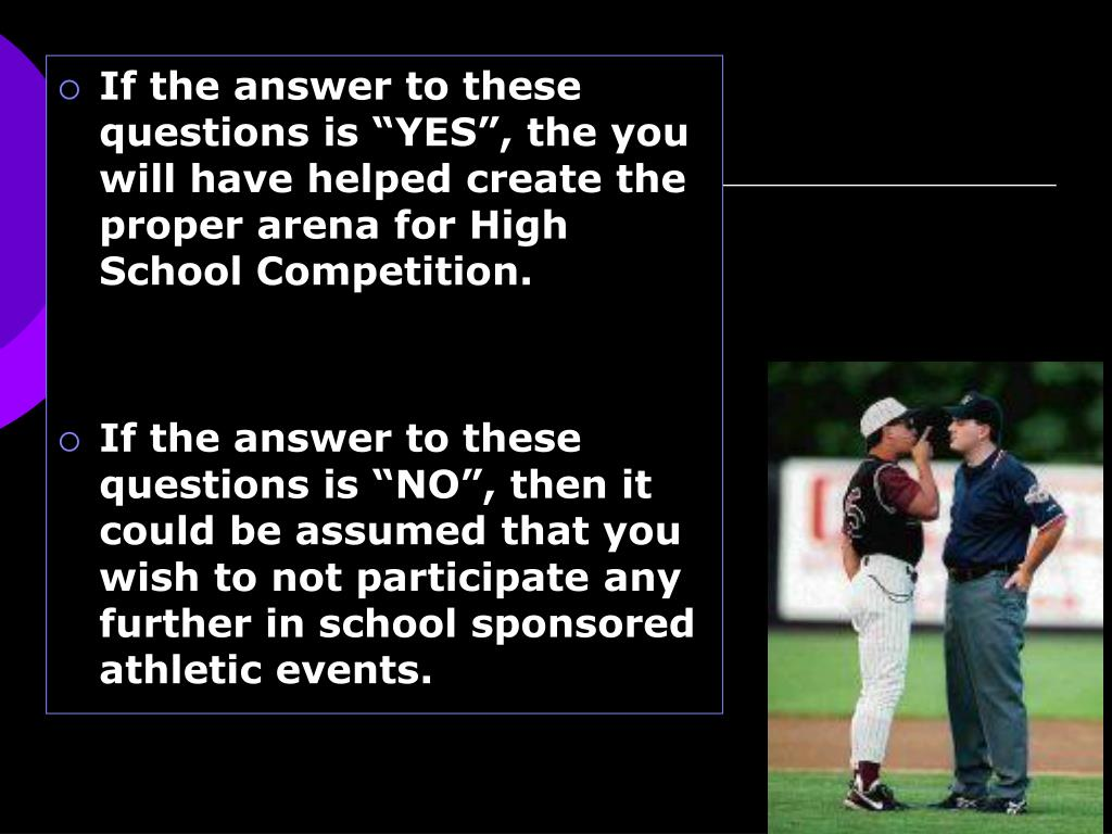 "If the answer to these questions is ""YES"", the you will have helped create the proper arena for High School Competition."