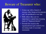 beware of treasurer who