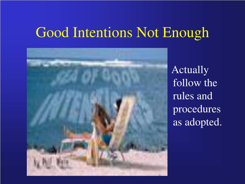 Good Intentions Not Enough