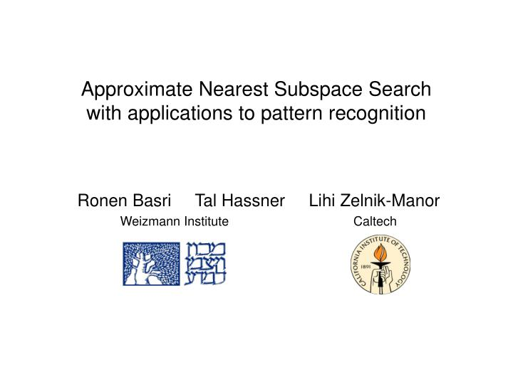 Approximate nearest subspace search with applications to pattern recognition l.jpg