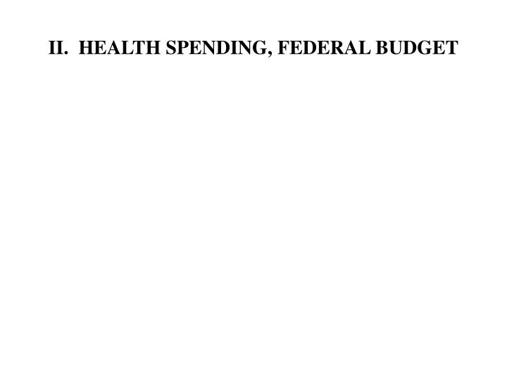 II.  HEALTH SPENDING, FEDERAL BUDGET