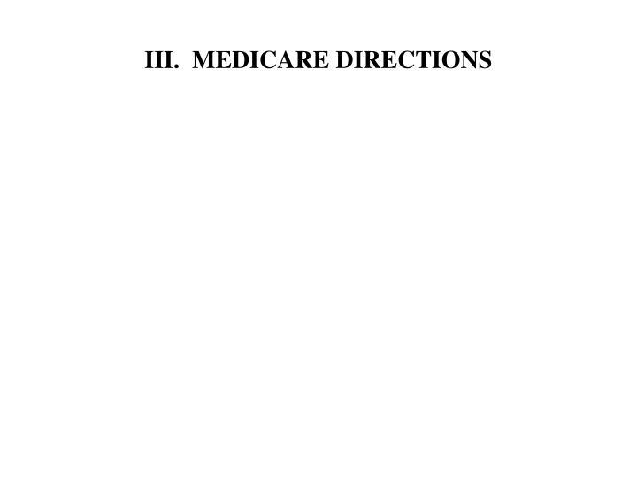 III.  MEDICARE DIRECTIONS