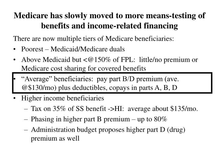 Medicare has slowly moved to more means-testing of benefits and income-related financing
