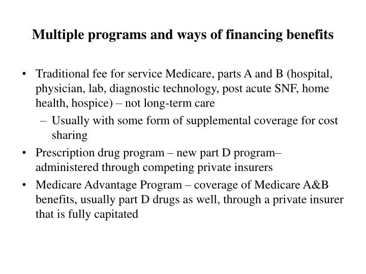 Multiple programs and ways of financing benefits