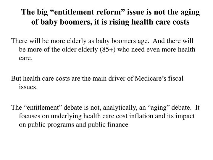 "The big ""entitlement reform"" issue is not the aging of baby boomers, it is rising health care costs"