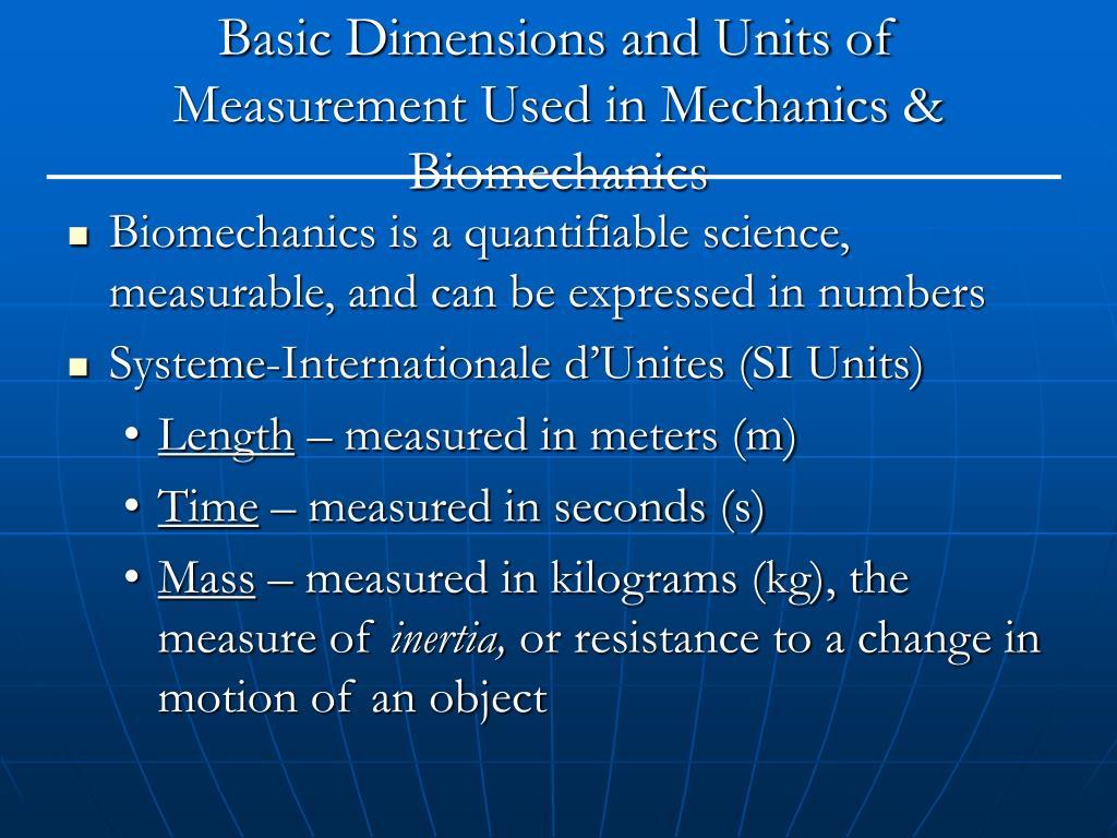 Basic Dimensions and Units of Measurement Used in Mechanics & Biomechanics