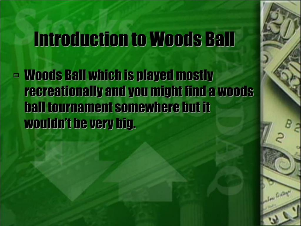 Introduction to Woods Ball