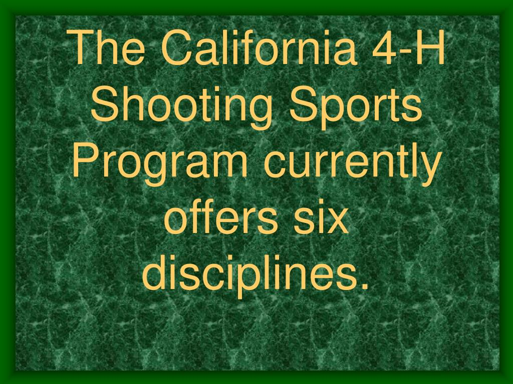 The California 4-H Shooting Sports Program currently offers six disciplines.