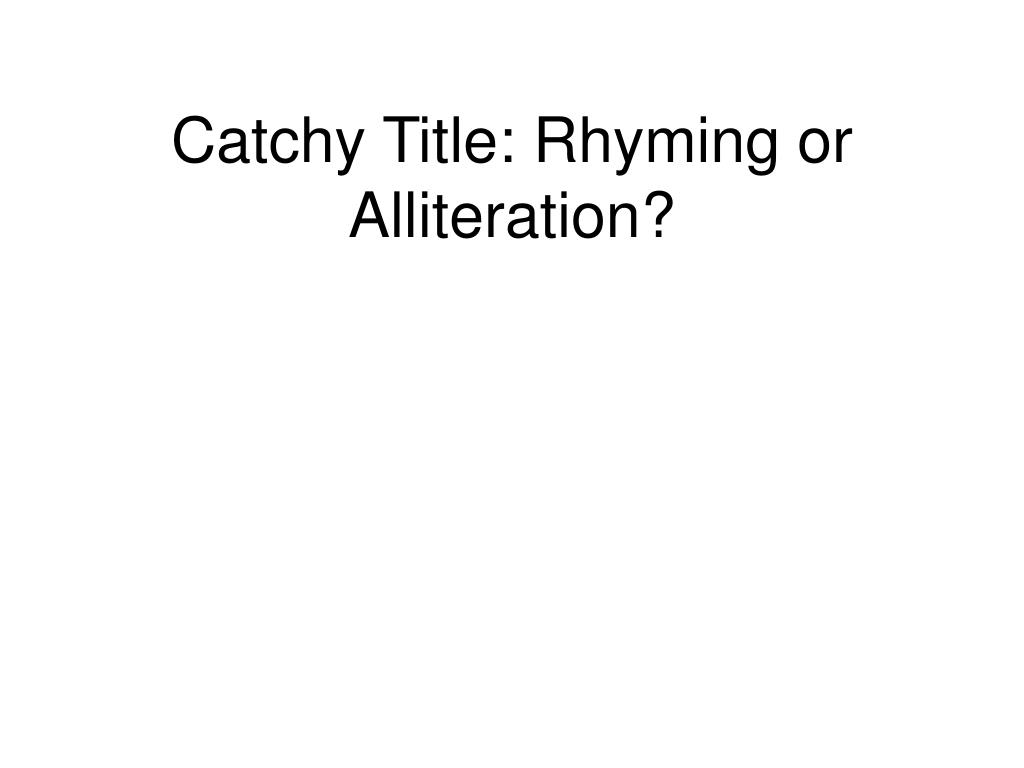 Catchy Title: Rhyming or Alliteration?