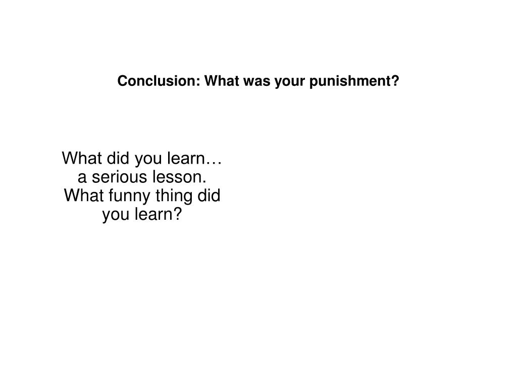 Conclusion: What was your punishment?