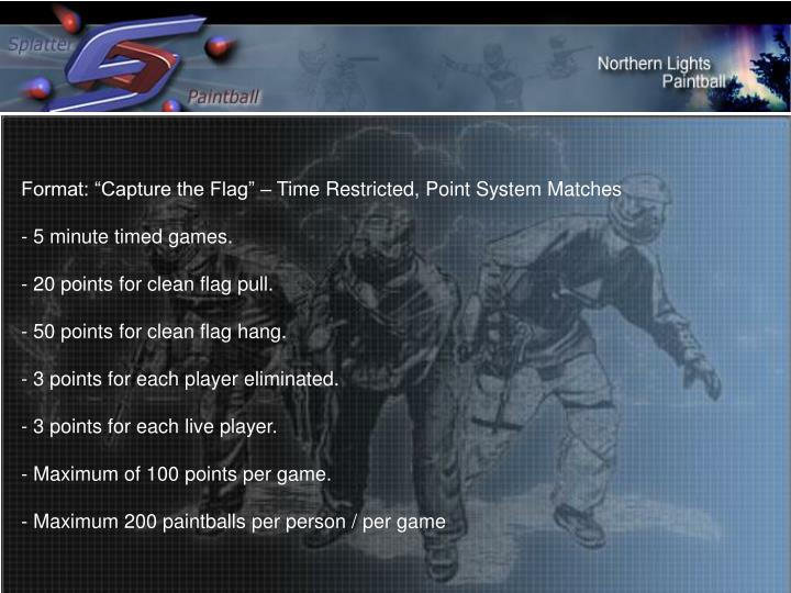 "Format: ""Capture the Flag"" – Time Restricted, Point System Matches"