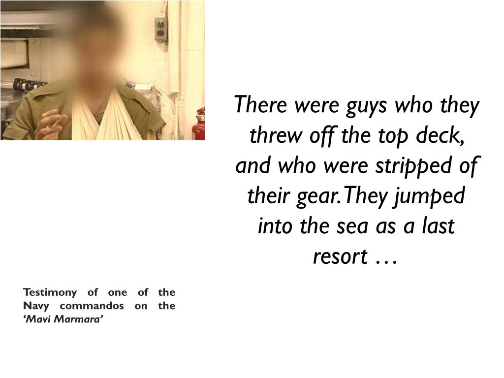 There were guys who they threw off the top deck, and who were stripped of their gear. They jumped into the sea as a last resort …