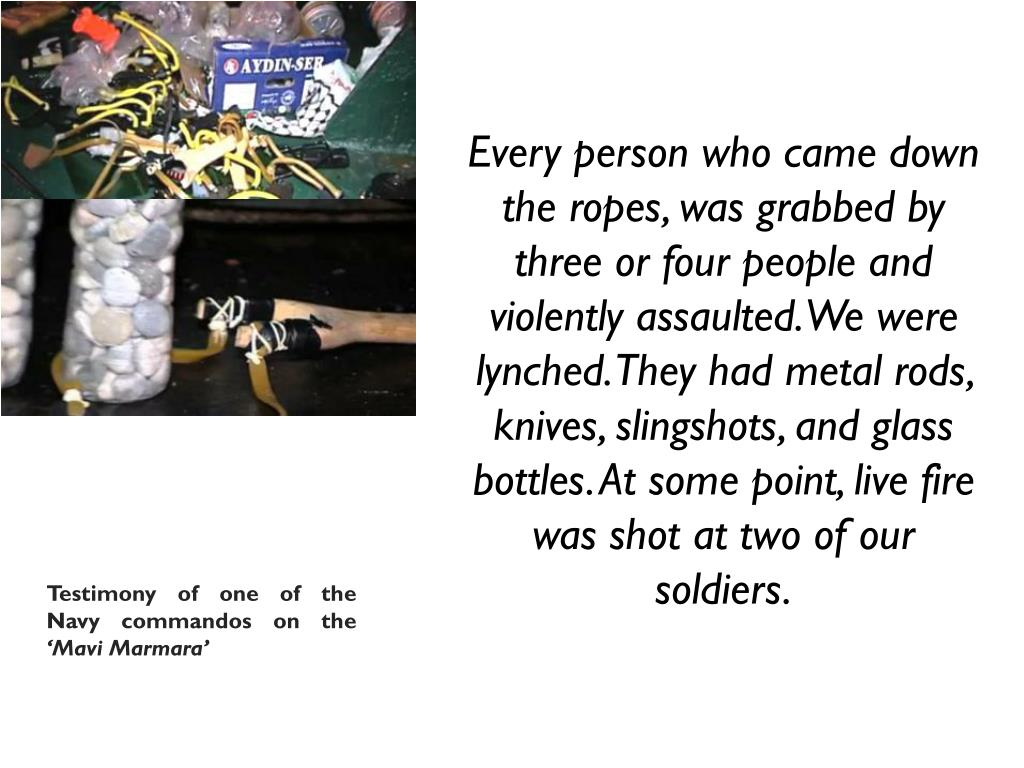 Every person who came down the ropes, was grabbed by three or four people and violently assaulted. We were lynched. They had metal rods, knives, slingshots, and glass bottles. At some point, live fire was shot at two of our soldiers.