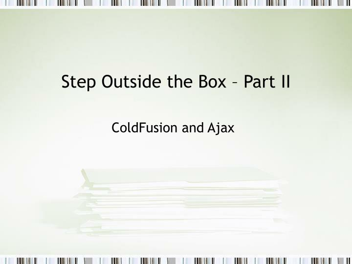 Step outside the box part ii