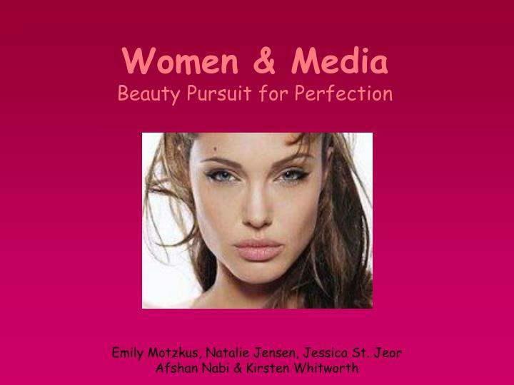 Women media beauty pursuit for perfection