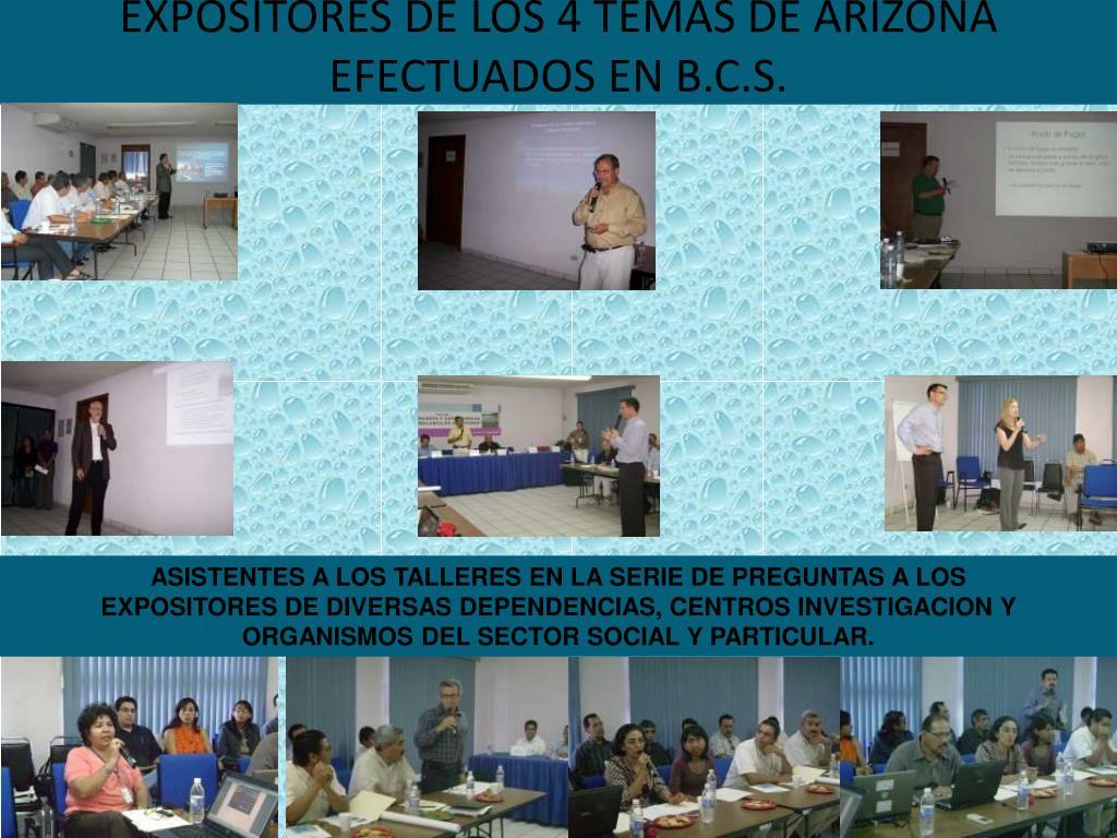 EXPOSITORES DE LOS 4 TEMAS DE ARIZONA EFECTUADOS EN B.C.S.
