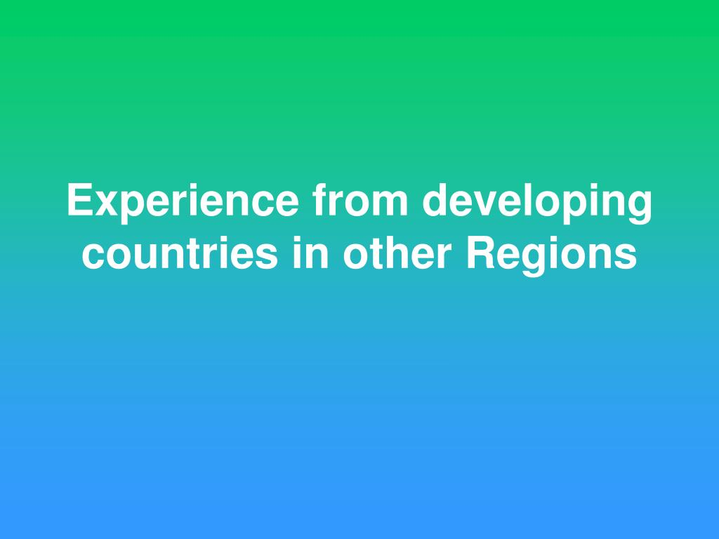 Experience from developing countries in other Regions