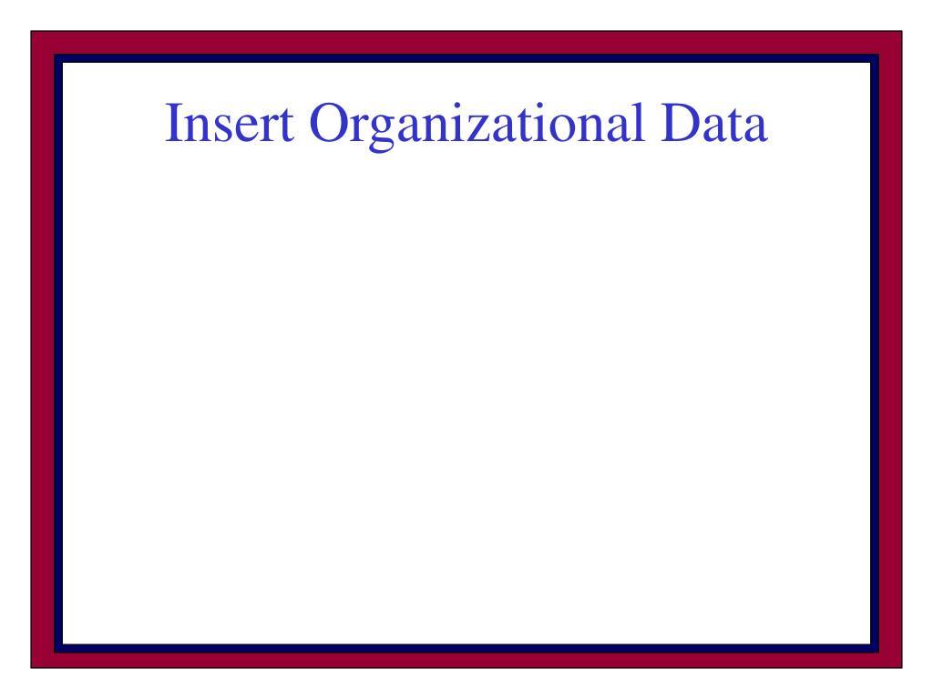 Insert Organizational Data