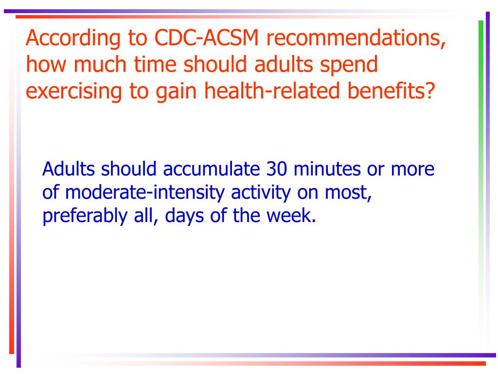 According to CDC-ACSM recommendations, how much time should adults spend exercising to gain health-related benefits?