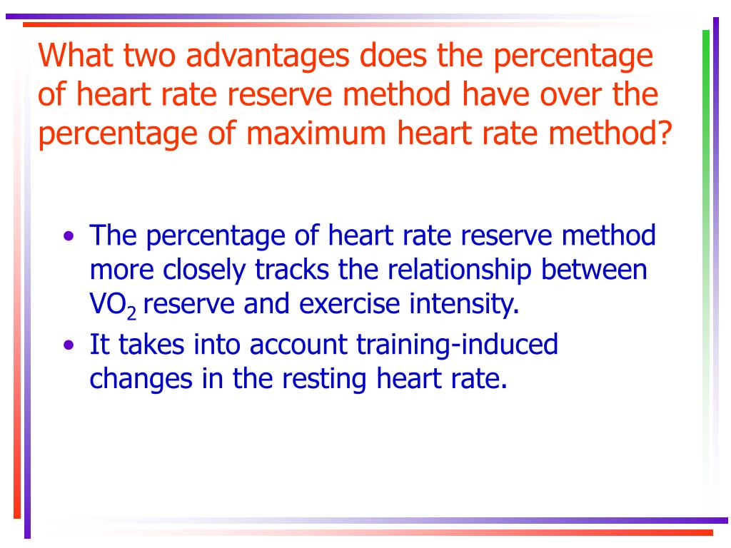 What two advantages does the percentage of heart rate reserve method have over the percentage of maximum heart rate method?