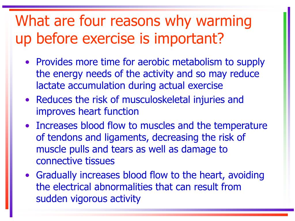 What are four reasons why warming up before exercise is important?