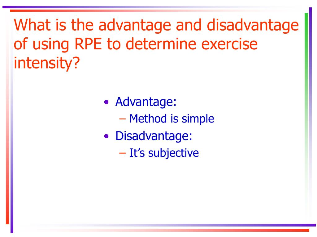 What is the advantage and disadvantage of using RPE to determine exercise intensity?