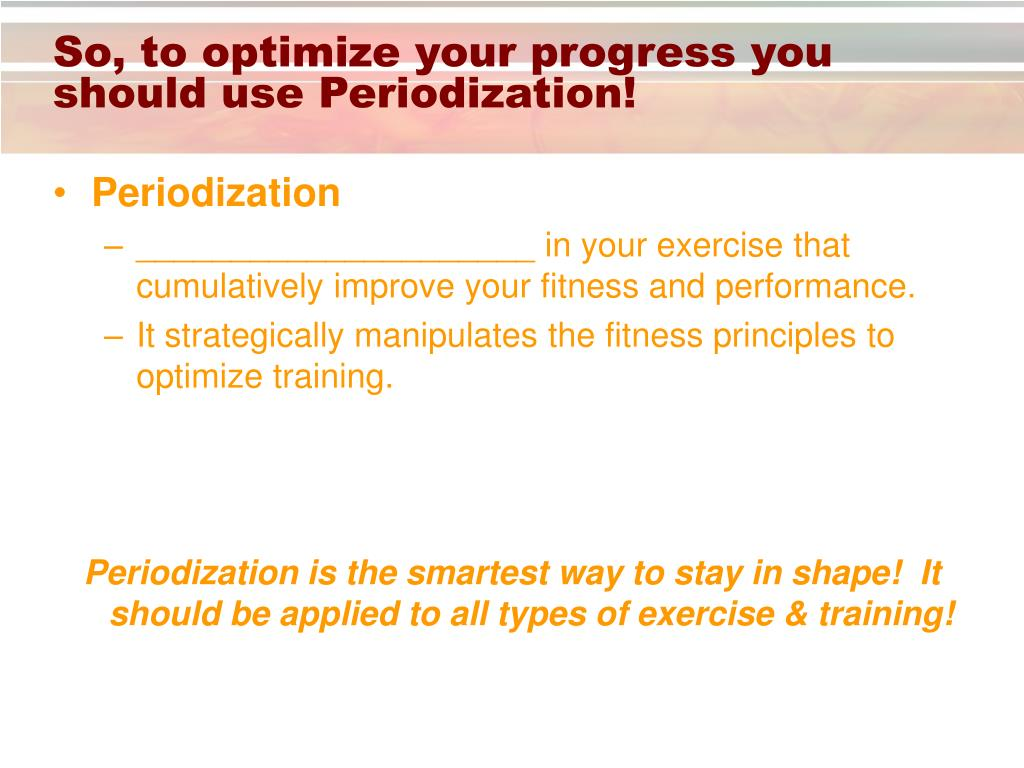 So, to optimize your progress you should use Periodization!