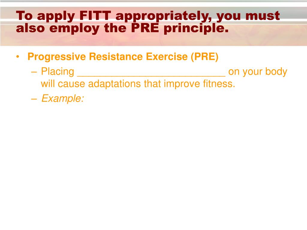 To apply FITT appropriately, you must also employ the PRE principle.