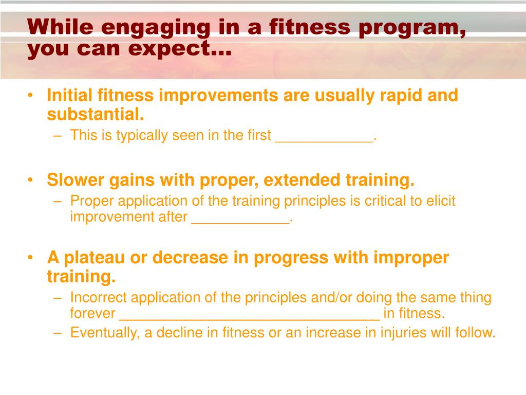 While engaging in a fitness program, you can expect…