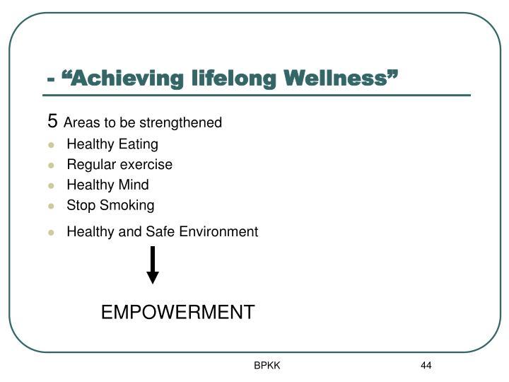 """- """"Achieving lifelong Wellness"""""""