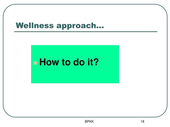 Wellness approach…