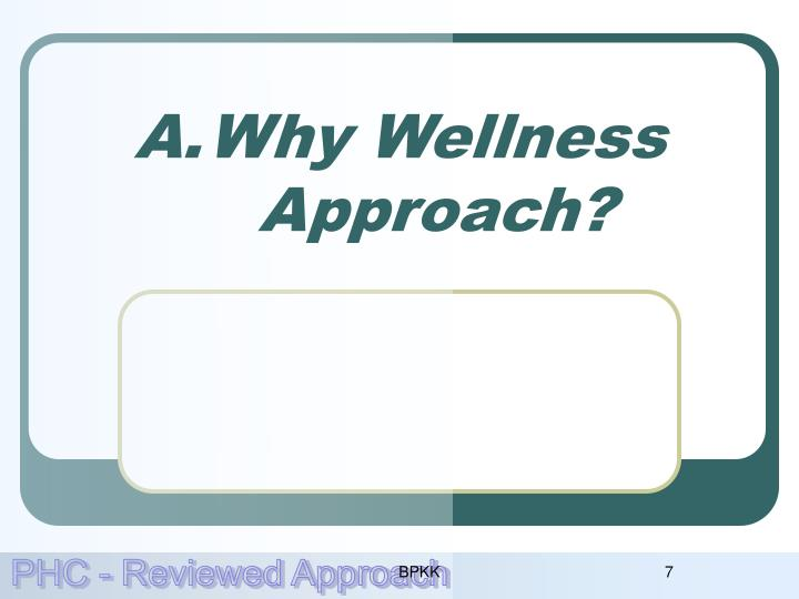 Why Wellness Approach?