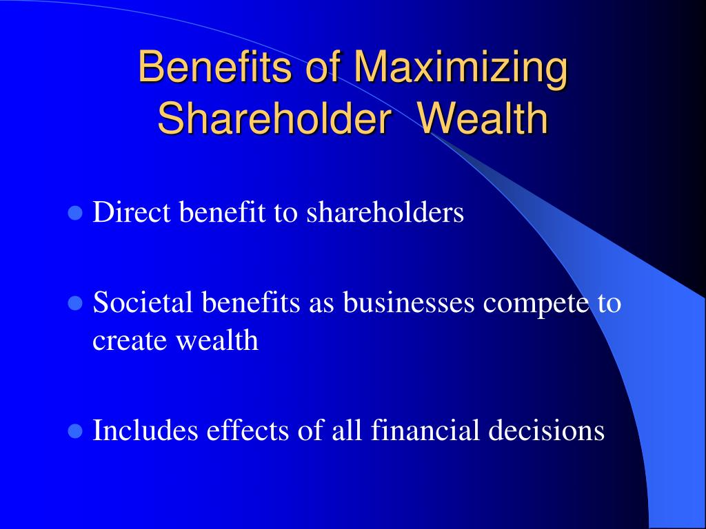 maximising shareholders wealth Maximizing shareholder value is both symptom and cause of greater wealth inequality £43 billion in savings have been accumulated by the 35,000 people who work in.