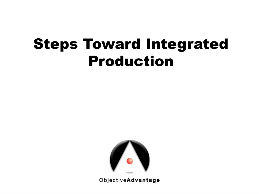Steps Toward Integrated Production