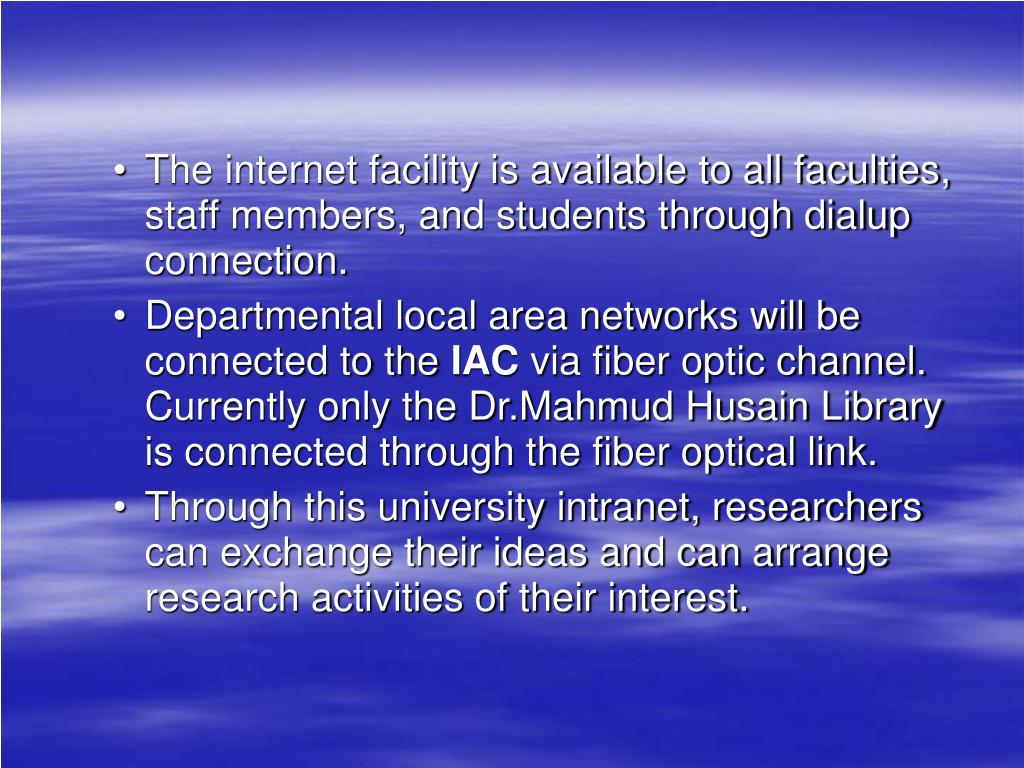 The internet facility is available to all faculties, staff members, and students through dialup connection.