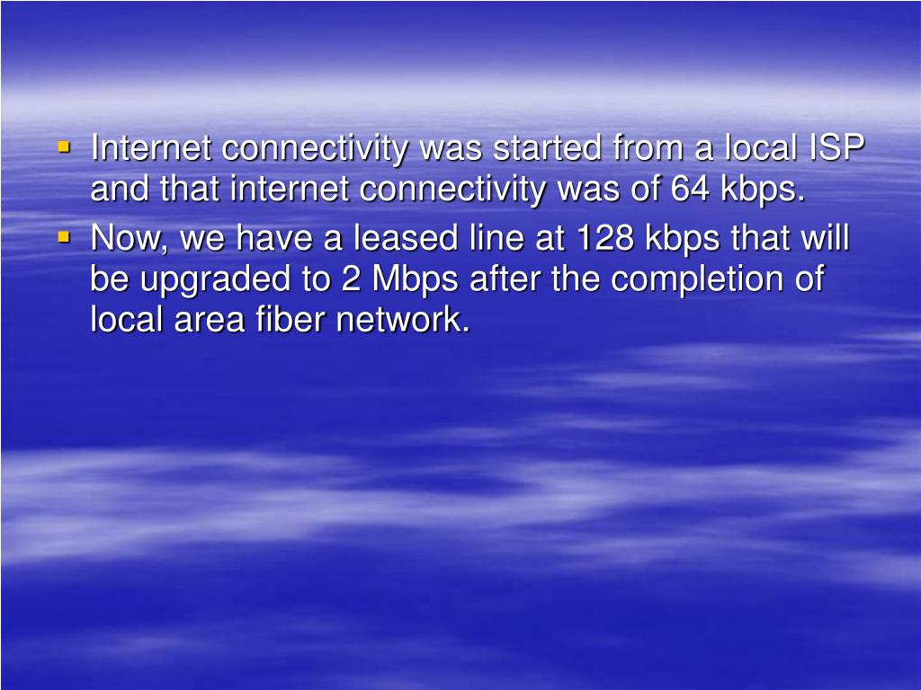 Internet connectivity was started from a local ISP and that internet connectivity was of 64 kbps.