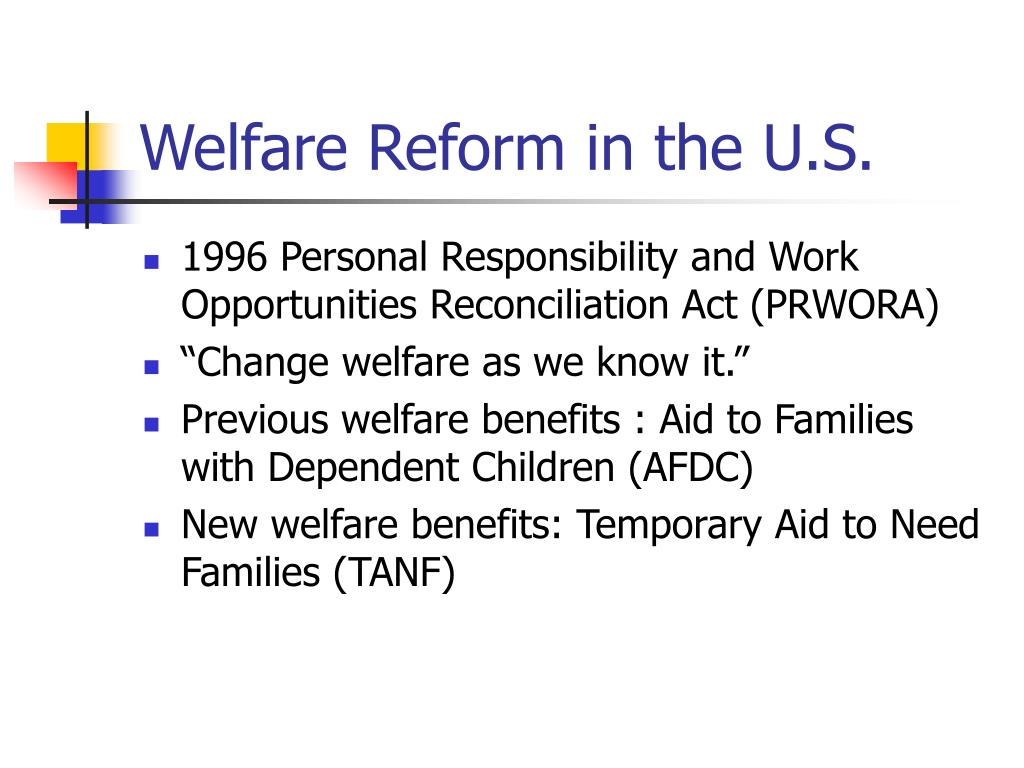 a paper on the personal responsibility and work opportunity act prwora President clinton signed into legislation a new reform that would replace the then current, aid to families with dependent children (afdc), with the new personal responsibility and work opportunity reconciliation act (prwora.