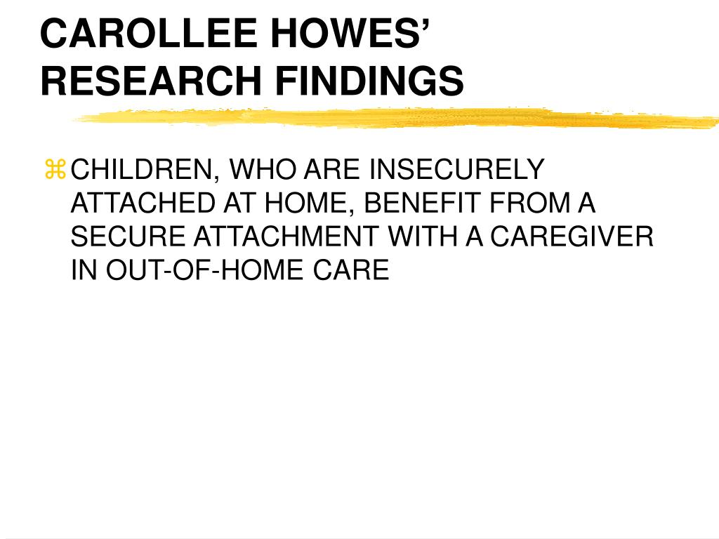 CAROLLEE HOWES' RESEARCH FINDINGS