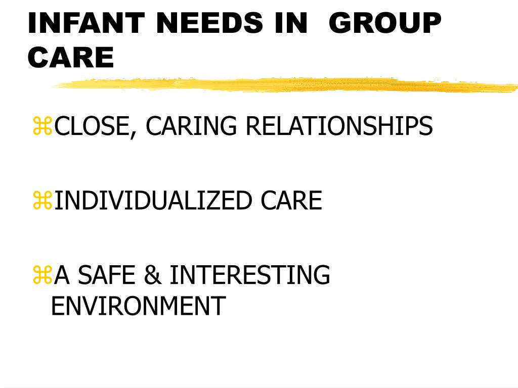 INFANT NEEDS IN  GROUP CARE