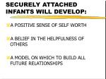securely attached infants will develop