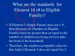 what are the standards for element 16 in eligible family