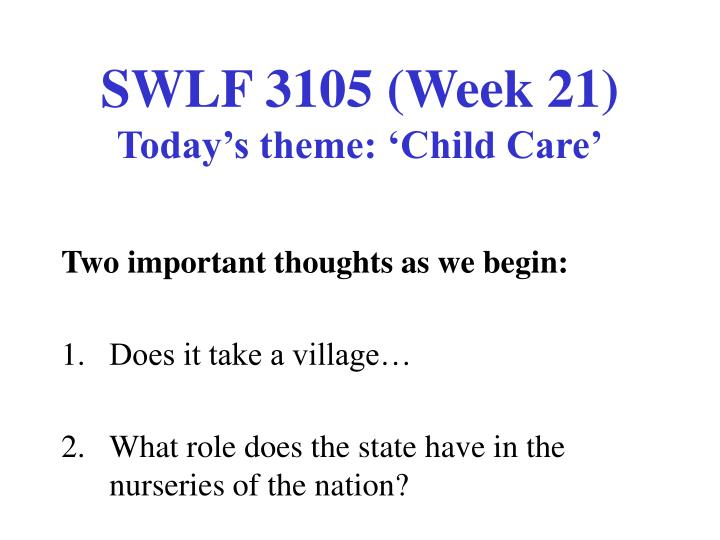Swlf 3105 week 21 today s theme child care l.jpg