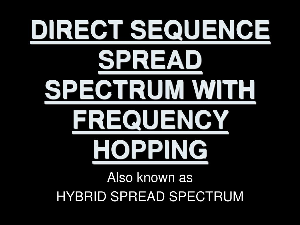DIRECT SEQUENCE SPREAD SPECTRUM WITH FREQUENCY HOPPING