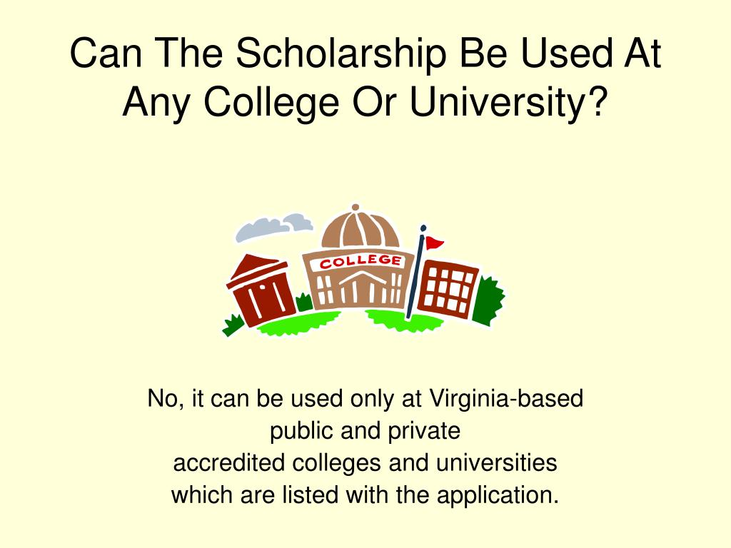 Can The Scholarship Be Used At Any College Or University?