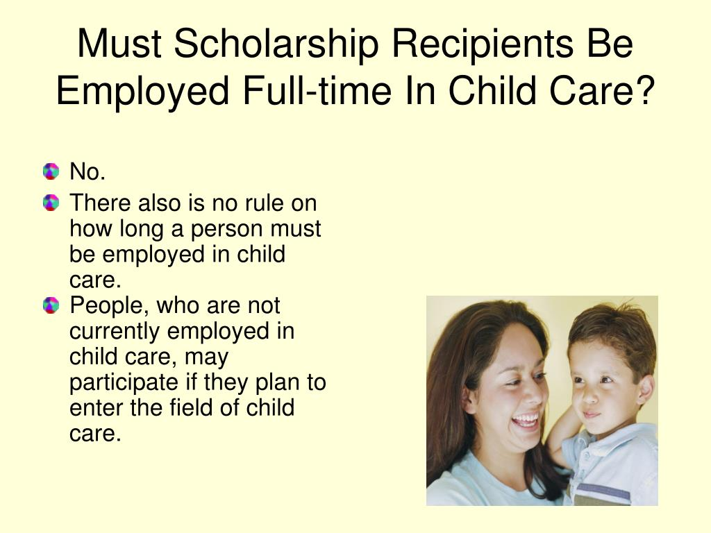Must Scholarship Recipients Be Employed Full-time In Child Care?