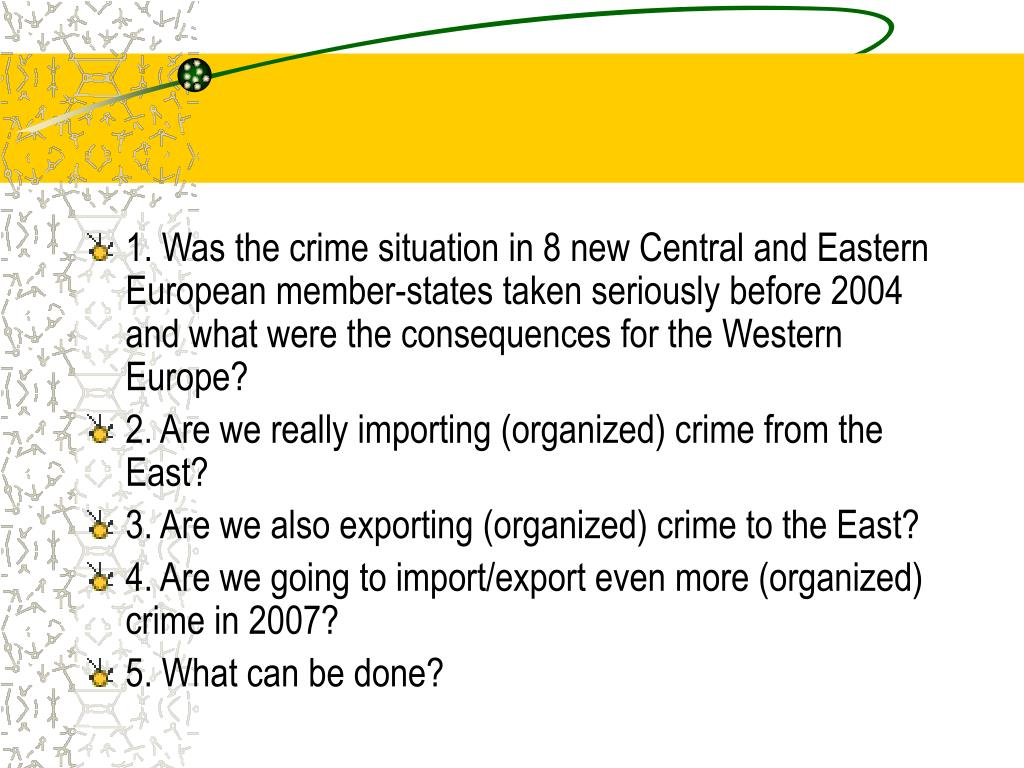 1. Was the crime situation in 8 new Central and Eastern European member-states taken seriously before 2004 and what were the consequences for the Western Europe?
