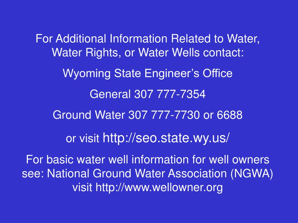 For Additional Information Related to Water, Water Rights, or Water Wells contact: