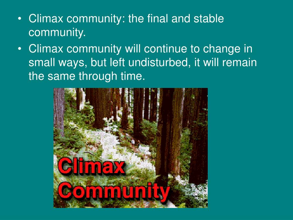 Climax community: the final and stable community.