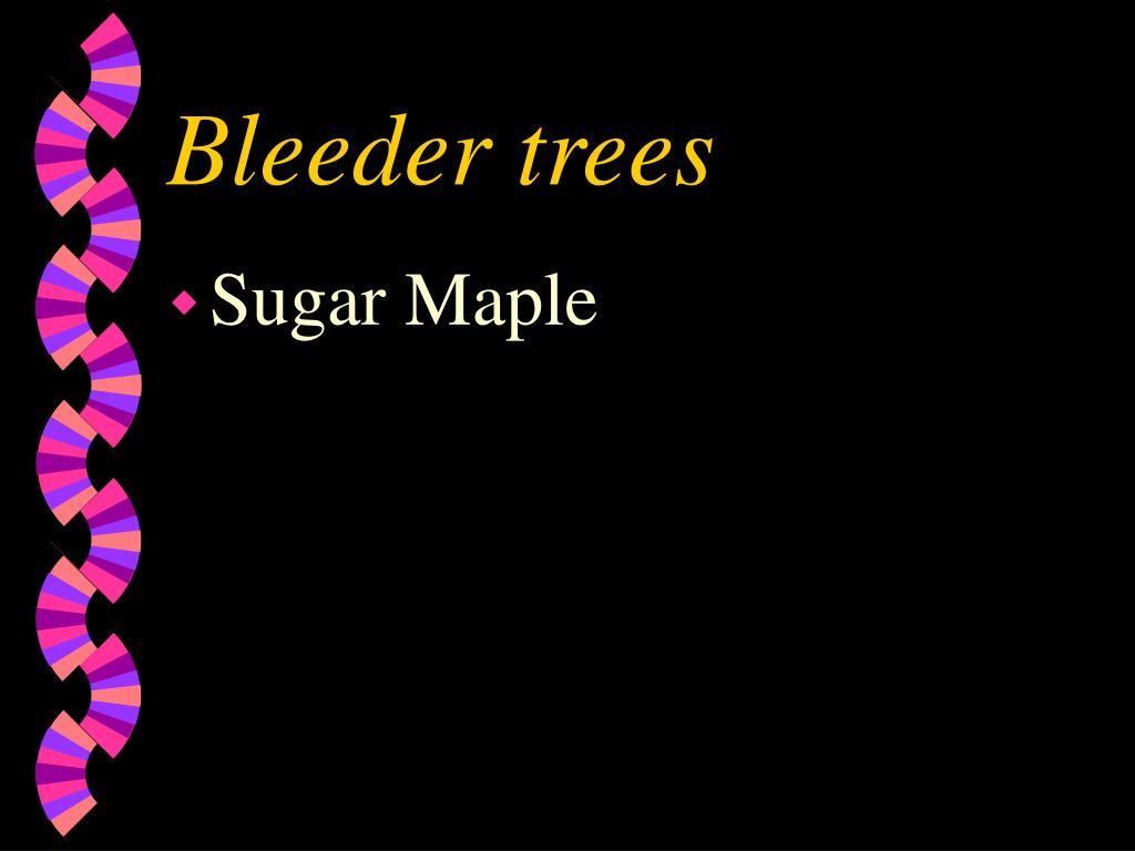Bleeder trees