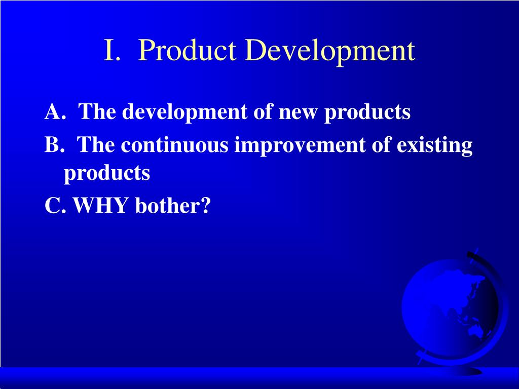I.  Product Development